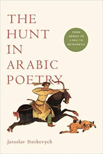 The Hunt in Arabic Poetry: From Heroic to Lyric to Metapoetic