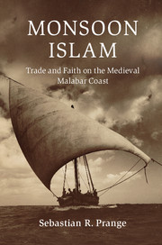 Monsoon Islam: Trade and Faith on the Medieval Malabar Coast