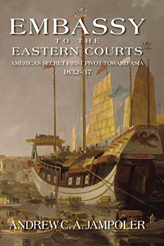 Embassy to the Eastern Courts: America's Secret Pivot Toward Asia 1832–37