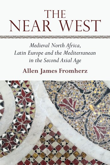 The Near West: Medieval North Africa, Latin Europe and the Mediterranean in the Second Axial Age