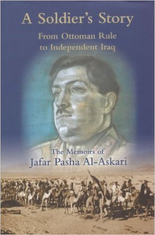 A Soldier's Story: From Ottoman Rule to Independent Iraq; The Memoirs of Jafar Pasha Al-Askari