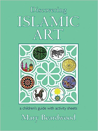 Discovering Islamic Art: A Young Reader's Guide with Activities