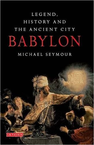 Babylon: Legend, History and the Ancient City