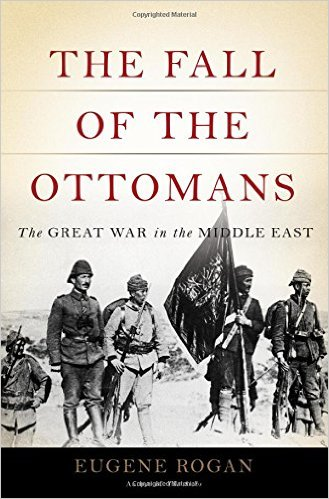 The Fall of the Ottomans: The Great War in the Middle East