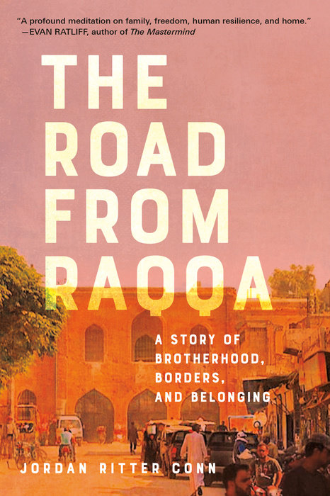 The Road From Raqqa: A Story of Brotherhood, Borders and Belonging